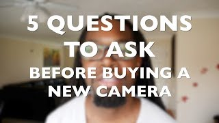 5 Questions To Ask Before Buying A New Camera