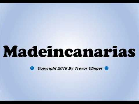 How To Pronounce Madeincanarias