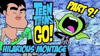 Teen Titans Go! - Hilarious Montage Part 9