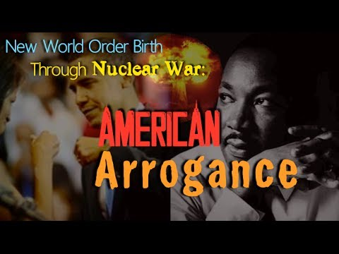 American Arrogance - Antichrist's Arrival Through Nuclear Wa