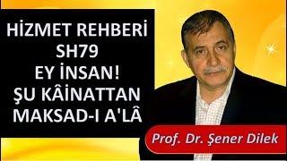 Prof. Dr. Şener Dilek - Hizmet Rehberi - Sh79 - Ey İnsan! Şu Kâinattan Maksad-ı A'lâ