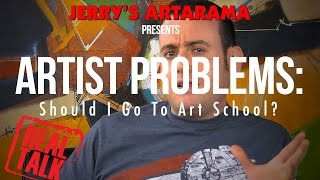 Artist Problems - Real Talk: Should I Go to Art School?