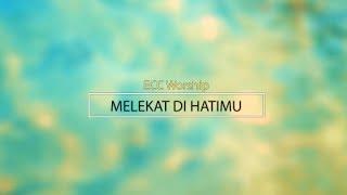 Melekat Di Hatimu by ECC Worship ( Lirik )
