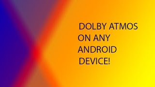 How to get Dolby Atmos on any Android device! [ROOT]