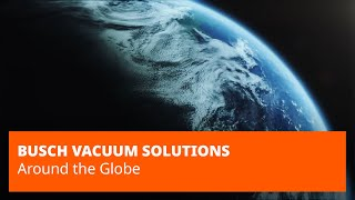 Busch Vacuum Pumps and Systems. Around the Globe.