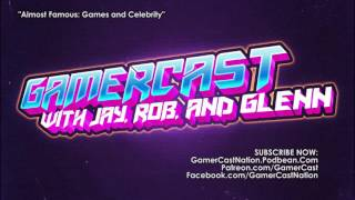 GamerCast: Almost Famous - Games and Celebrity