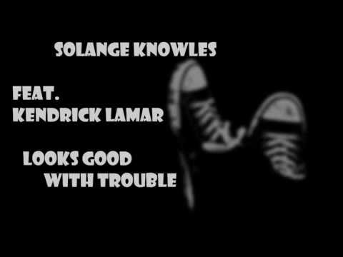 Solange Knowles - Looks Good With Trouble (feat. Kendrick Lamar)