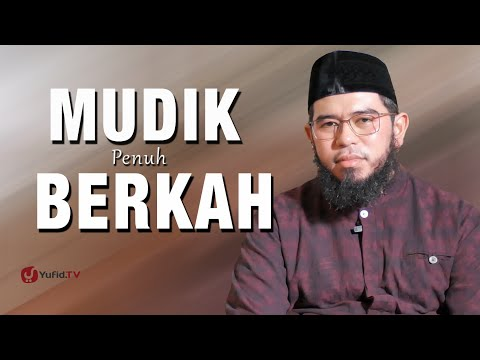 Ceramah Singkat : Mudik Penuh Berkah - Ustadz Muhammad Nuzul Dzikri, Lc.