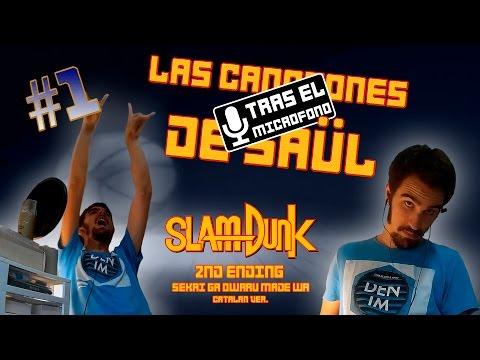 LAS CANCIONES DE SAÜL: TRAS EL MICRÓFONO #1: Slam Dunk - 2nd Ending