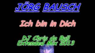 Jörg Bausch - Ich bin in Dich (DJ Chris da Bull Extended Mix 2013)