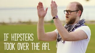 If Hipsters Took Over The AFL