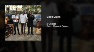 2 Chainz - Good Drank  feat. Gucci Mane & Quavo [DOWNLOAD]