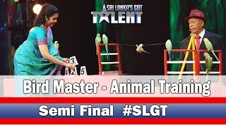 Bird Master-Animal Training SLGT -Semi Final Performance | Sri Lanka's Got Talent