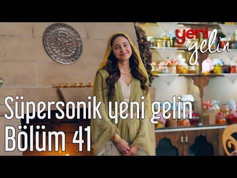 Yeni Gelin 41. Bölüm - Süpersonik Yeni Gelin