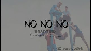 download lagu Roadtrip - No No No - Lyrics/letra En Español gratis