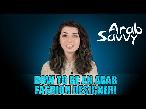 How to be an Arab Fashion Designer! - Arab Savvy