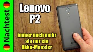 Lenovo P2 Nachtest | immer noch weitaus mehr als nur ein Akku-Monster (deutsch)