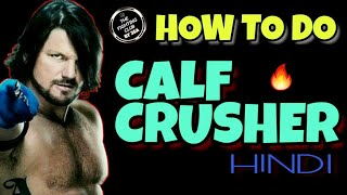 CALF CRUSHER-👉☺HOW TO DO CALF CRUSHER IN HINDI☺👈/AJ STYLES SUBMISSION LOCK