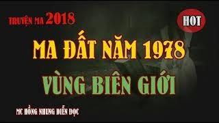 Truyện ma 2018 Ma đất vùng biên giới 1978 MC Hồng Nhung diễn đọc