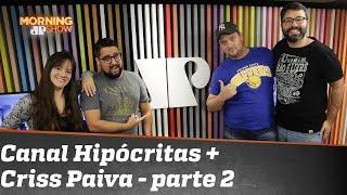 Canal Hipócritas + Criss Paiva: entrevista completa - parte 2