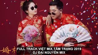 Nonstop Vinahouse 2019 - Full Track Việt Mix Tâm Trạng Bass Căng - Dj Đại Nguyên Mix