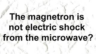 The magnetron is not electric shock from the microwave?