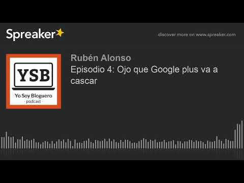 Episodio 4: Ojo que Google plus va a cascar (hecho con Spreaker)