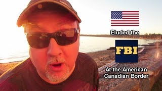 Eluded the FBI in my RV at the American Canadian Border