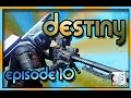 Destiny Gameplay - Episode 10 - Those Robot Girls Though!