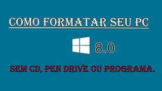 Como Formatar Seu PC Windows 8 Sem CD, Pen Drive ou Programa