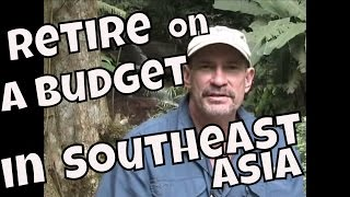 Retire on a budget in Southeast Asia - Thailand, Cambodia, Laos and Vietnam