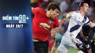 Điểm tin 90+ ngày 20/7 | MU tiếp tục thắng, Ibrahimovic lập hattrick ấn tượng