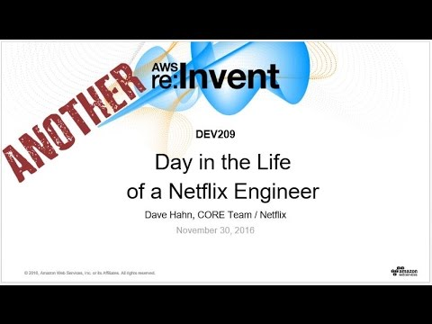 AWS re:Invent 2016: Another Day in the Life of a Netflix Engineer (DEV209)