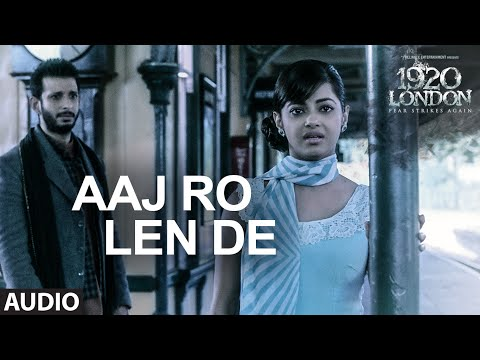 Aaj Ro Len De Full Song | 1920 LONDON | Sharman Joshi, Meera Chopra, Shaarib and Toshi | T-Series