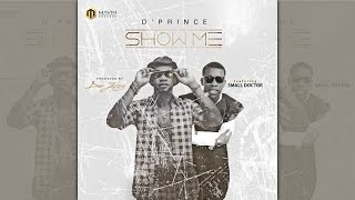 D'Prince ft. Small Doctor - Show Me. Produced by Don Jazzy