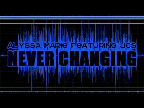 Alyssa Marie - Never Changing Ft. JCS