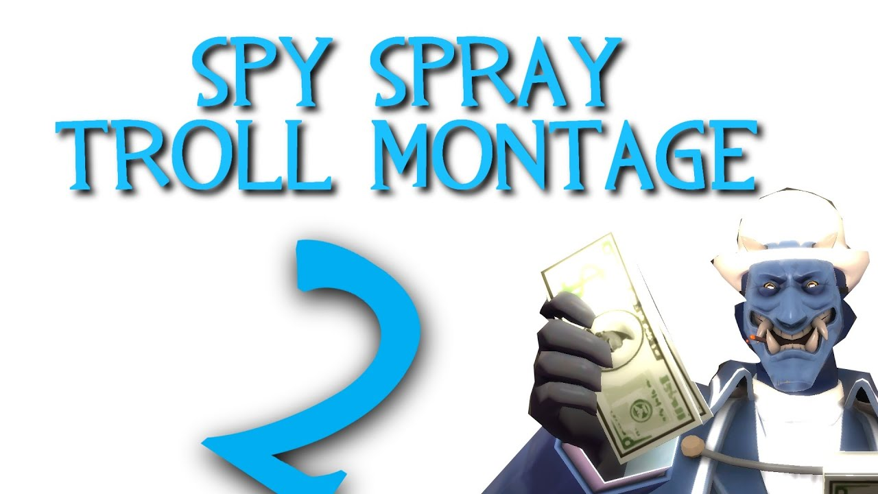 Tf2 Spray Spy Tf2 Spy Spray Troll Montage 2