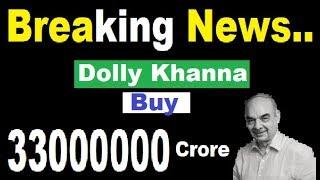 Today News - Dolly Khanna  Invest 33000000 Crore... || Dolly Khanna Latest portfolio 2019