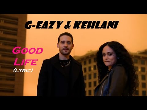 G-Eazy & Kehlani - Good Life [Lyric Video] (from The Fate of The Furious soundtrack)