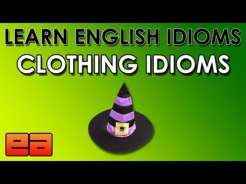Clothing Idioms – 1 – Learn English Idioms – EnglishAnyone.com