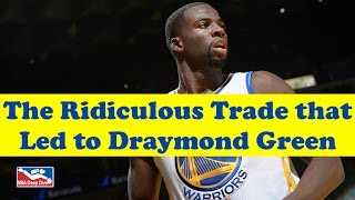 The Ridiculous Trade That Brought Draymond Green to the Warriors and Created an NBA Juggernaut!