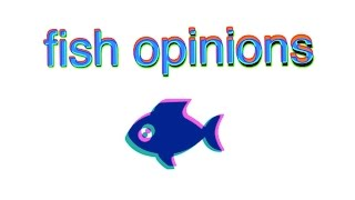 fish opinions
