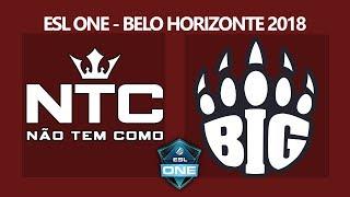 NTC x BIG- ESL One Belo Horizonte 2018 - Day 2 - Inscreva-se no canal!