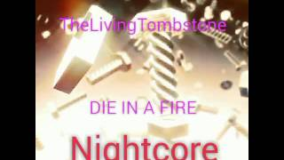"Nightcore- ""Die in a fire"""