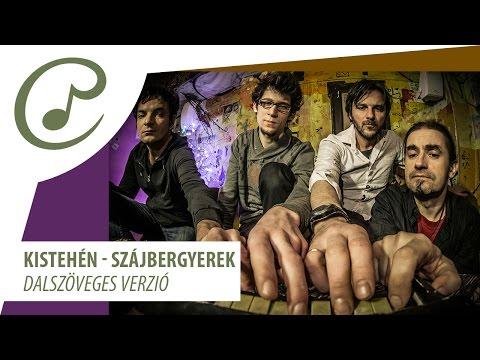 Kistehén - Szájbergyerek (dalszöveggel - Lyric Video)