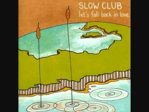 Slow Club - Lets Fall Back In Love