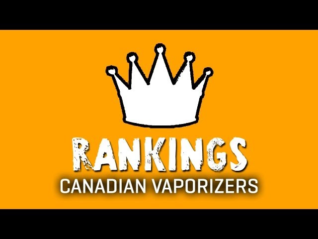Top Canadian Vaporizer - Rankings - TorontoV TV (HD)