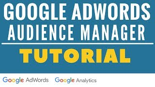 Google AdWords Audience Manager and Google Analytics Remarketing Audience Definitions Tutorial