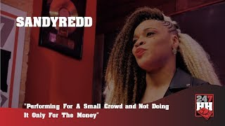 SandyRedd - Performing For A Small Crowd and Not Doing It Only For The Money (247HH WTS)