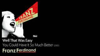 Watch Franz Ferdinand Well That Was Easy video